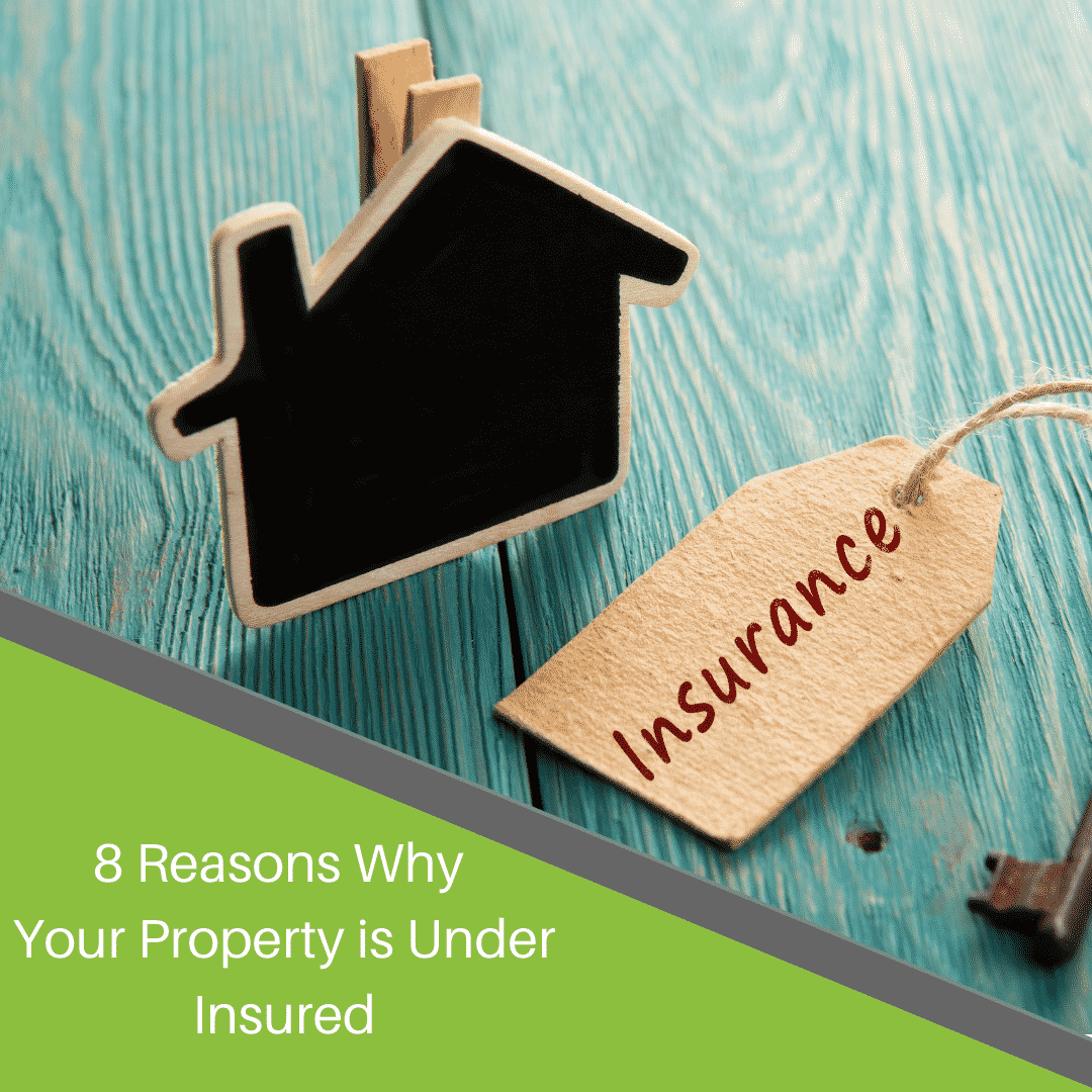 8 Reasons Why your Property is Under Insured